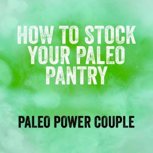 How to Stock Your Paleo Pantry