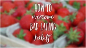 How to overcome bad eating habits