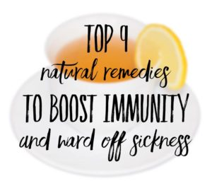Top 9 Natural Remedies to boost immunity and ward off sickness